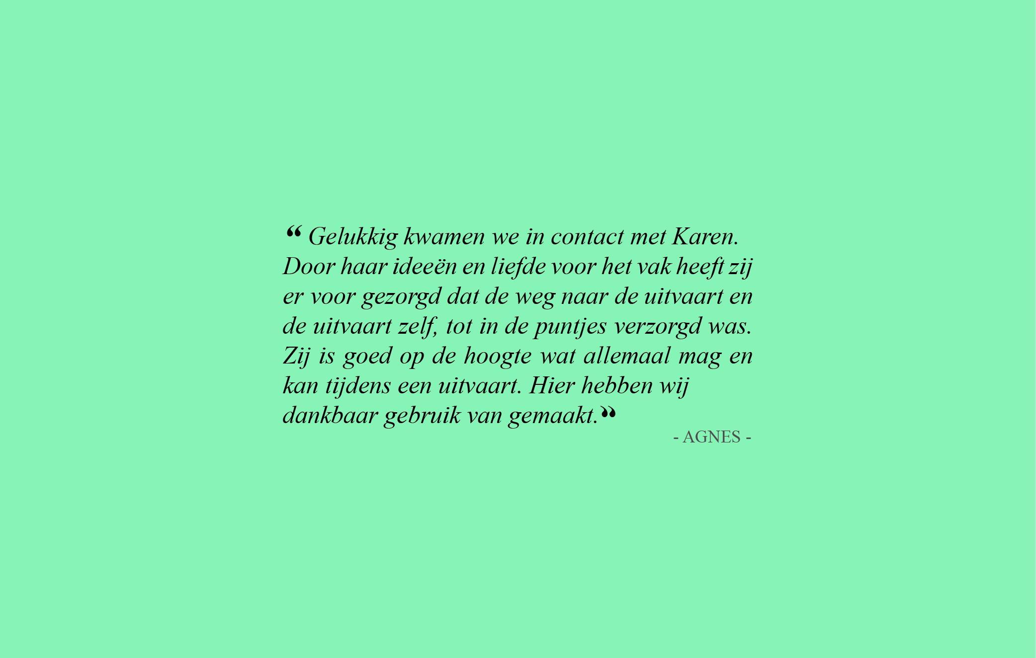 Gelukkig kwamen we in contact met uitvaartbegeleider Karen Admiraal. Door haar ideeen en liefde voor het vak heeft zij er voor gezorgd dat de weg naar de uitvaart en de uitvaart zelf, tot in de puntjes verzorgd was. Zij is goed op de hoogte wat allemaal mag en kan tijdens een uitvaart. Hier hebben wij dankbaar gebruik van gemaakt.